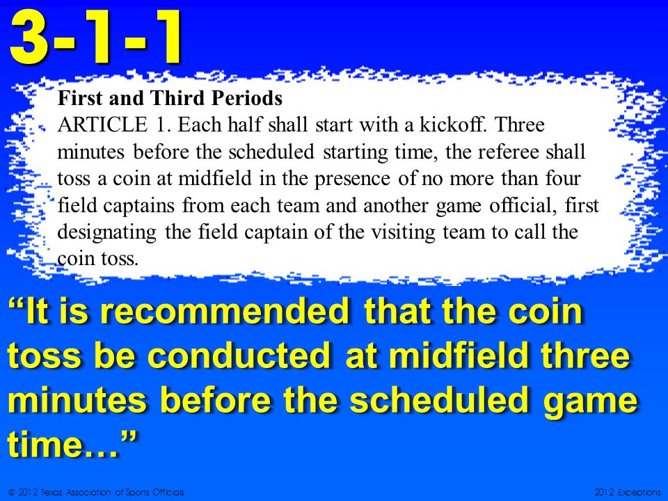 © 2012 Texas Association of Sports Officials2012 Exceptions First and Third Periods ARTICLE 1.