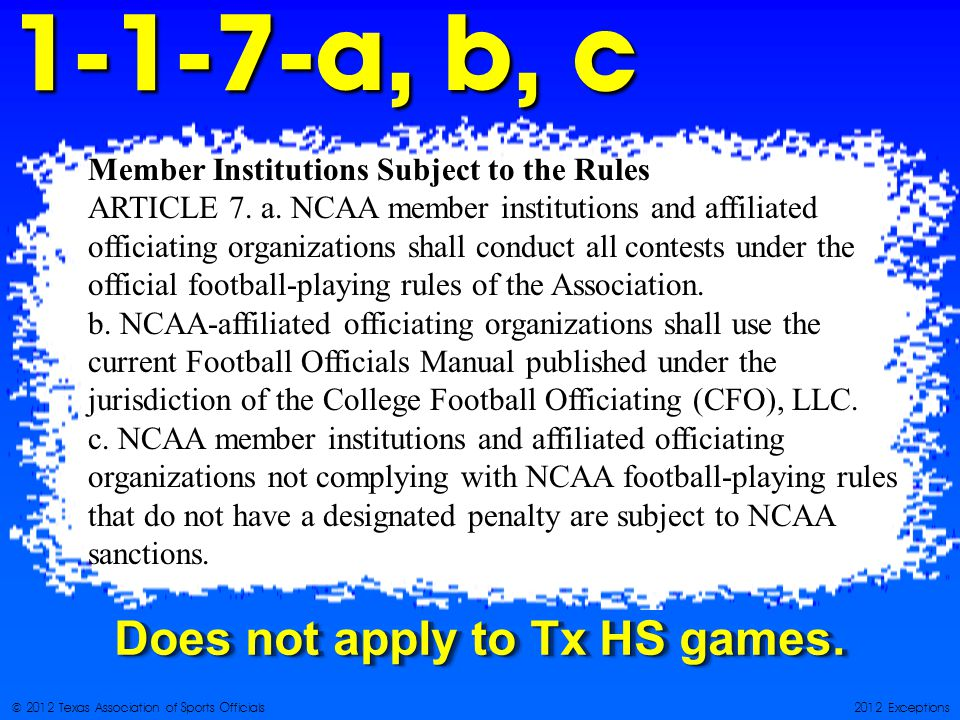© 2012 Texas Association of Sports Officials2012 Exceptions a, b, c Does not apply to Tx HS games.