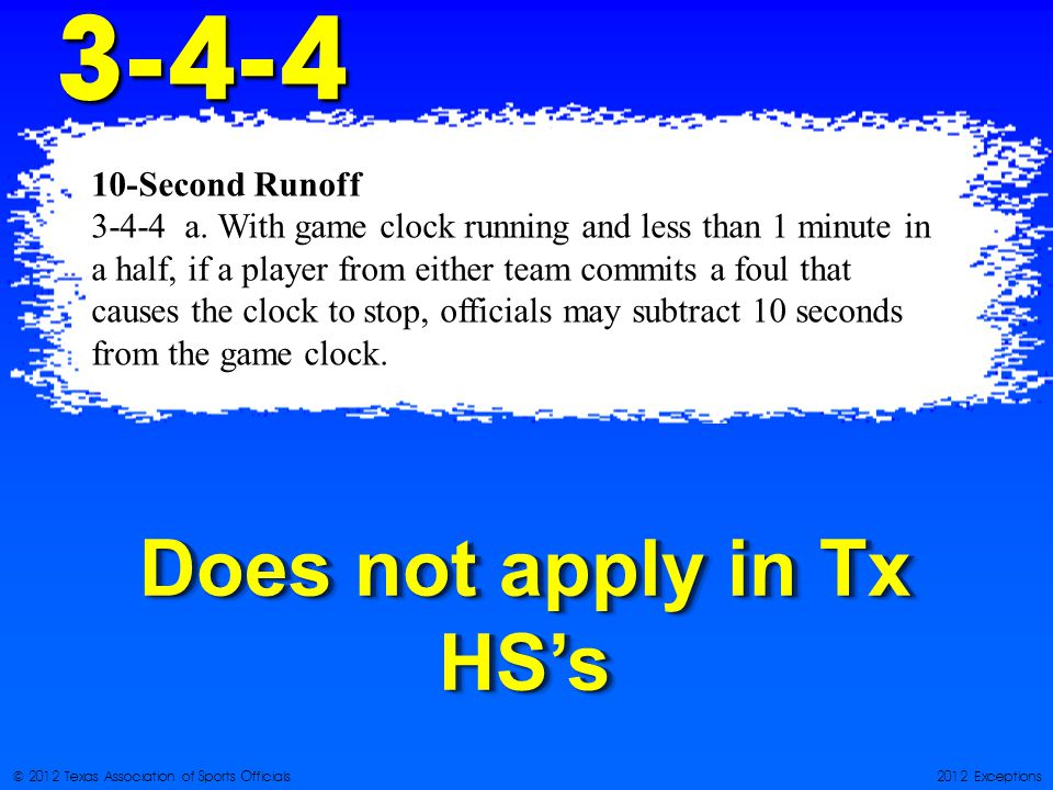 © 2012 Texas Association of Sports Officials2012 Exceptions Does not apply in Tx HSs Second Runoff a.