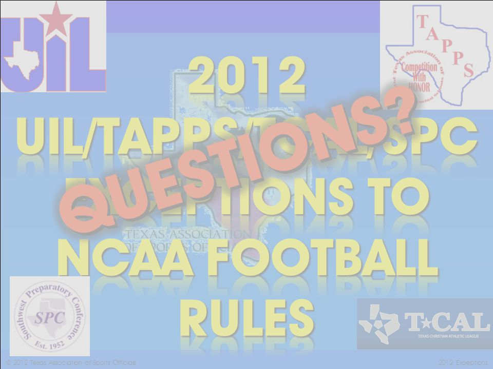 © 2012 Texas Association of Sports Officials2012 Exceptions