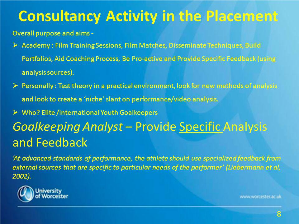 Consultancy Activity in the Placement Overall purpose and aims - Academy : Film Training Sessions, Film Matches, Disseminate Techniques, Build Portfolios, Aid Coaching Process, Be Pro-active and Provide Specific Feedback (using analysis sources).