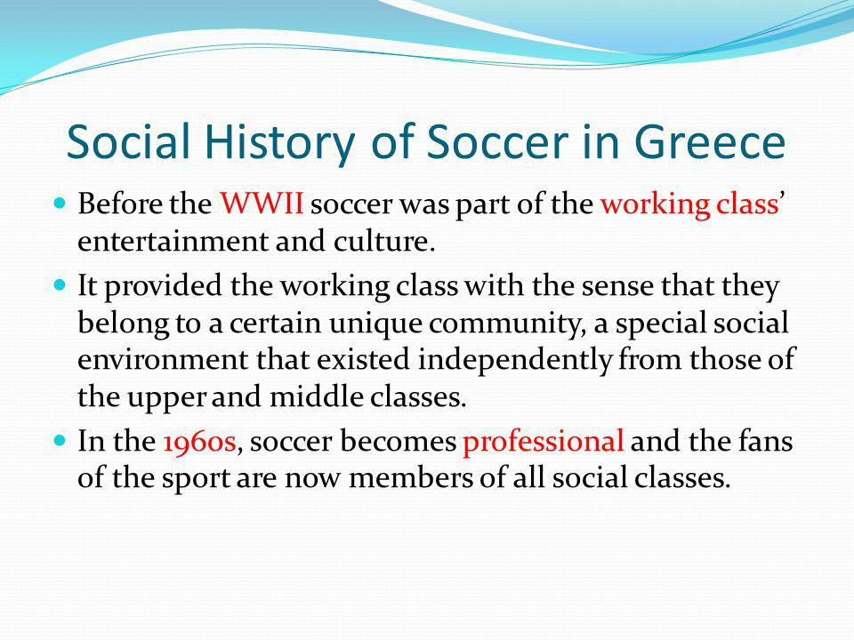 Social History of Soccer in Greece Before the WWII soccer was part of the working class entertainment and culture.