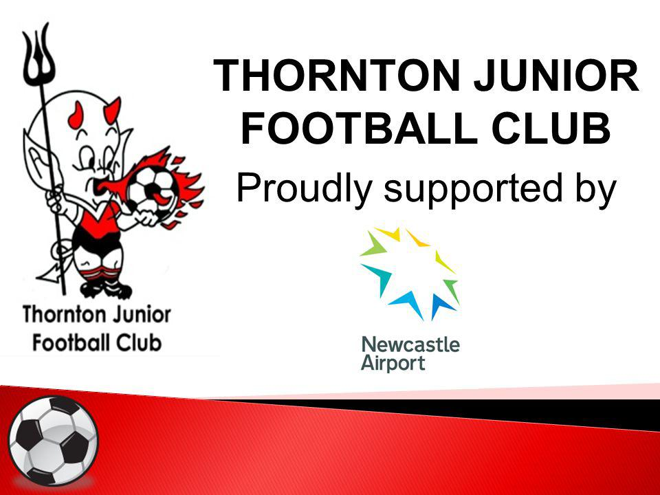 THORNTON JUNIOR FOOTBALL CLUB Proudly supported by