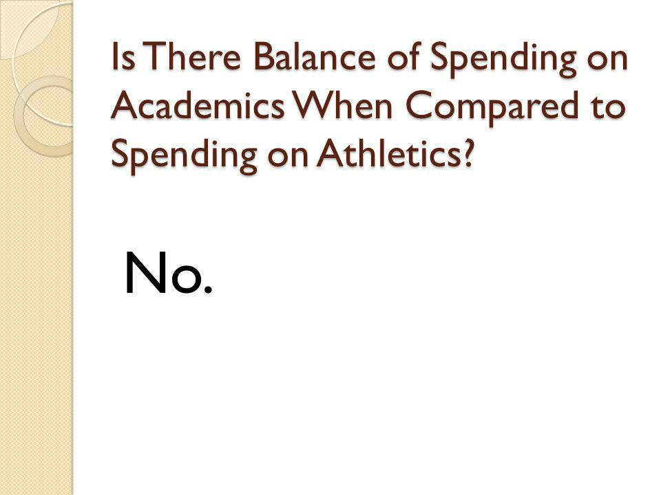 Is There Balance of Spending on Academics When Compared to Spending on Athletics No.