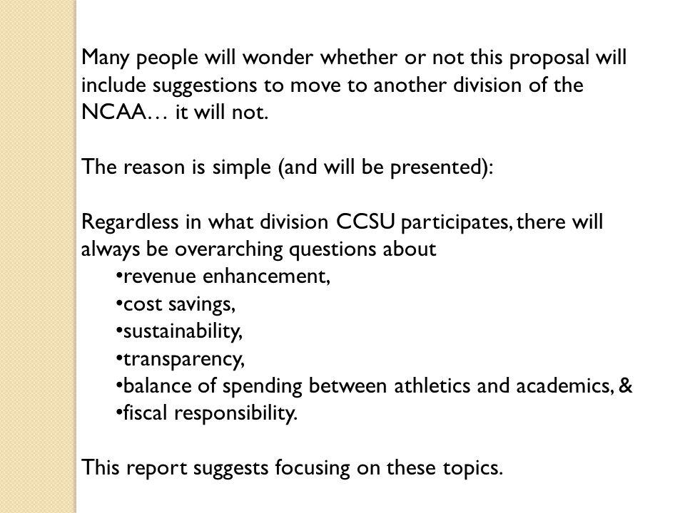 Many people will wonder whether or not this proposal will include suggestions to move to another division of the NCAA… it will not.