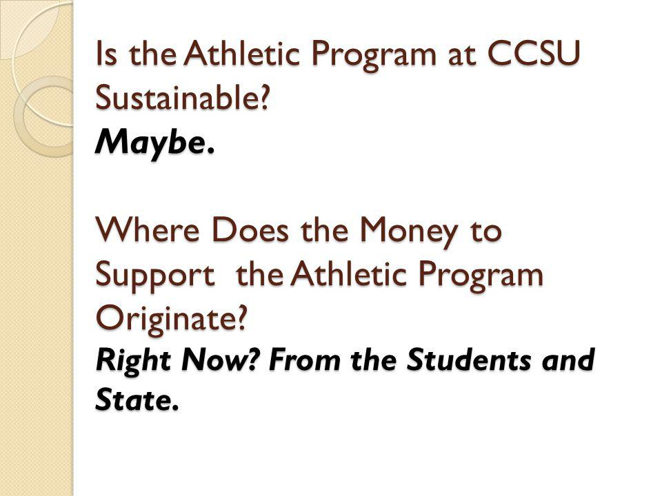 Is the Athletic Program at CCSU Sustainable. Maybe.