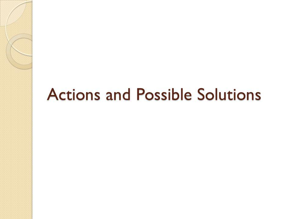 Actions and Possible Solutions