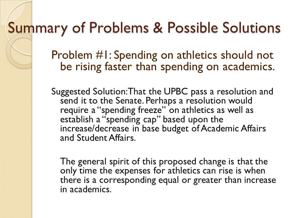 Summary of Problems & Possible Solutions Problem #1: Spending on athletics should not be rising faster than spending on academics.