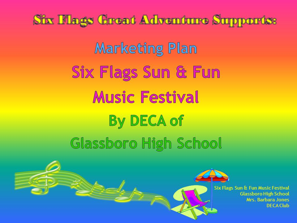 We are proposing the 1 st Annual Six Flags Sun & Fun Music Festival which is an all day festival with music and festivities throughout the park.