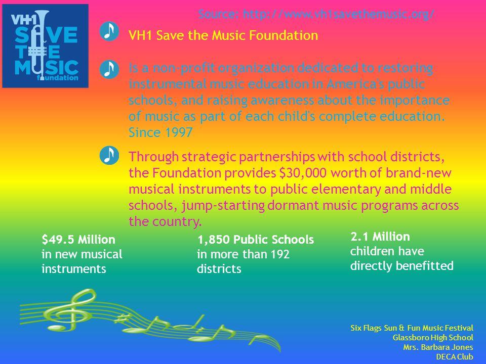 Six Flags Sun & Fun Music Festival Glassboro High School Mrs. Barbara Jones DECA Club VH1 Save the Music Foundation Is a non-profit organization dedic
