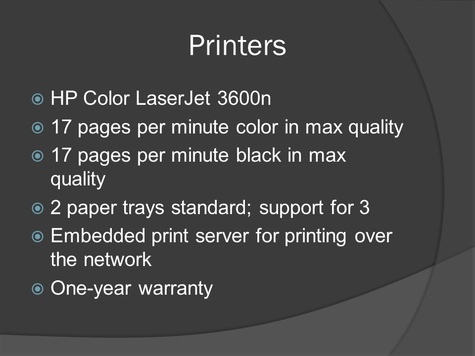 Printers HP Color LaserJet 3600n 17 pages per minute color in max quality 17 pages per minute black in max quality 2 paper trays standard; support for