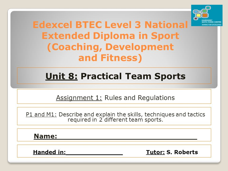 Edexcel BTEC Level 3 National Extended Diploma in Sport (Coaching, Development and Fitness) Unit 8: Practical Team Sports P1 and M1: Describe and expl
