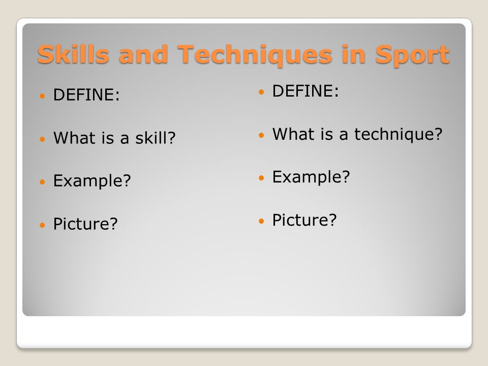 Skills and Techniques in Sport DEFINE: What is a skill? Example? Picture? DEFINE: What is a technique? Example? Picture?