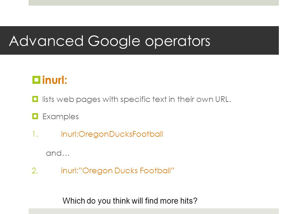 Advanced Google operators inurl: lists web pages with specific text in their own URL.