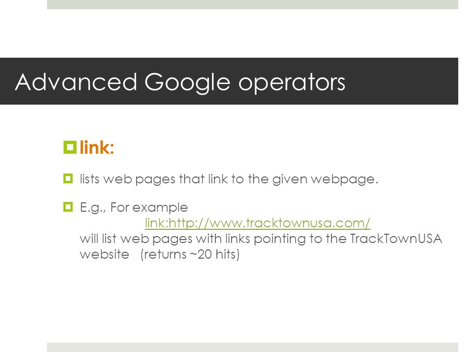 Advanced Google operators link: lists web pages that link to the given webpage.