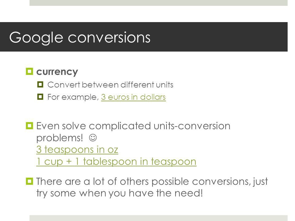 Google conversions currency Convert between different units For example, 3 euros in dollars3 euros in dollars Even solve complicated units-conversion