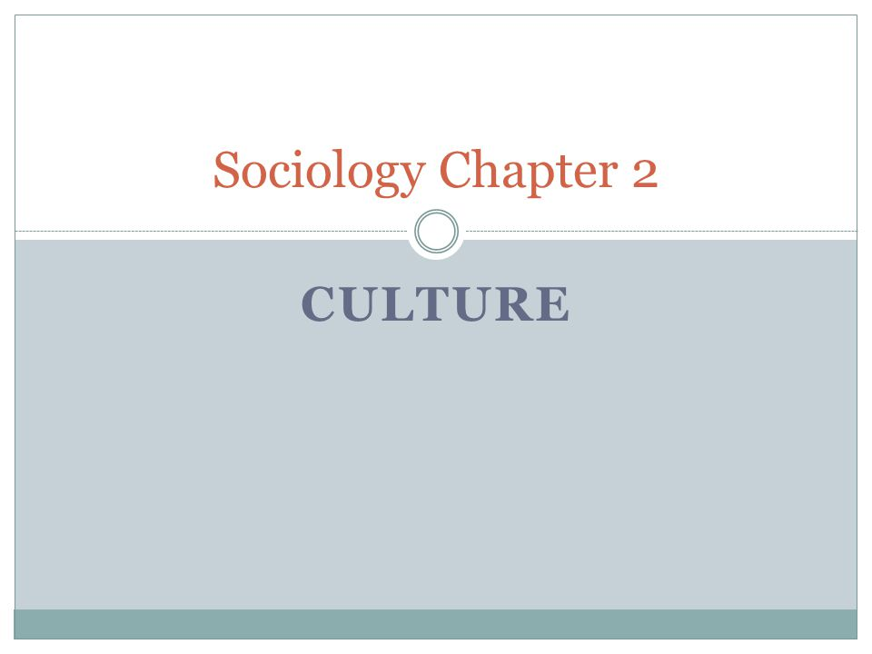 CULTURE Sociology Chapter 2