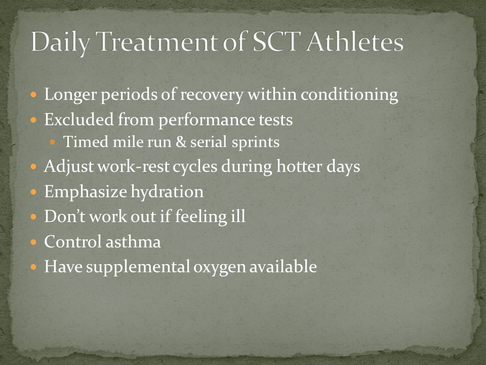 Longer periods of recovery within conditioning Excluded from performance tests Timed mile run & serial sprints Adjust work-rest cycles during hotter days Emphasize hydration Dont work out if feeling ill Control asthma Have supplemental oxygen available