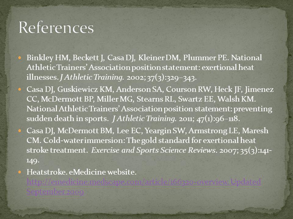 Binkley HM, Beckett J, Casa DJ, Kleiner DM, Plummer PE. National Athletic Trainers Association position statement: exertional heat illnesses. J Athlet