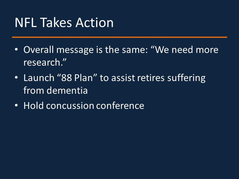 NFL Takes Action Overall message is the same: We need more research.