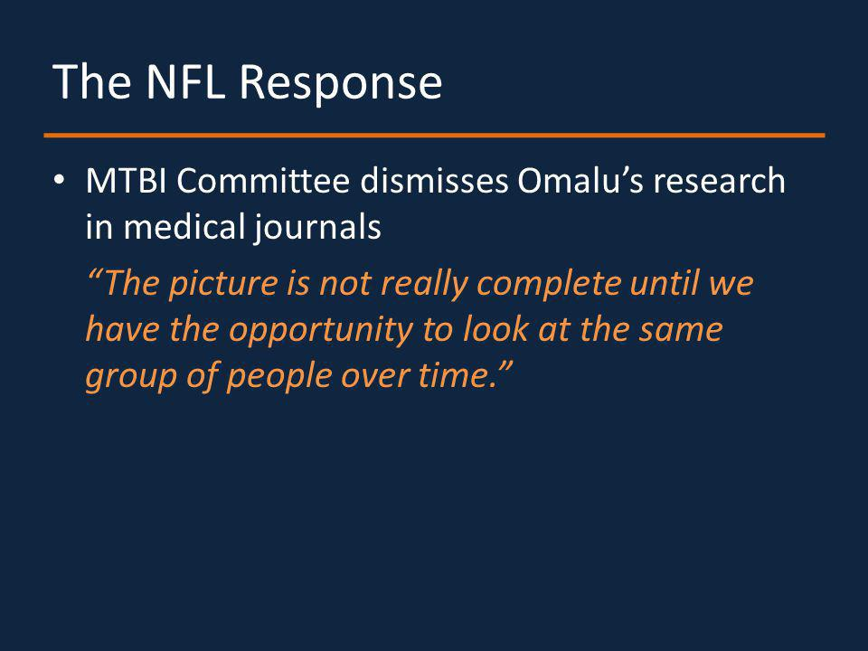 The NFL Response MTBI Committee dismisses Omalus research in medical journals The picture is not really complete until we have the opportunity to look at the same group of people over time.