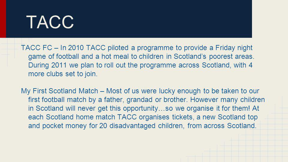 TACC TACC FC – In 2010 TACC piloted a programme to provide a Friday night game of football and a hot meal to children in Scotlands poorest areas.