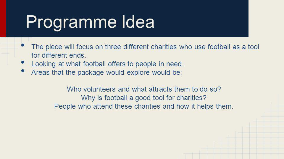 Programme Idea Other areas of investigation; How the charities are funded.