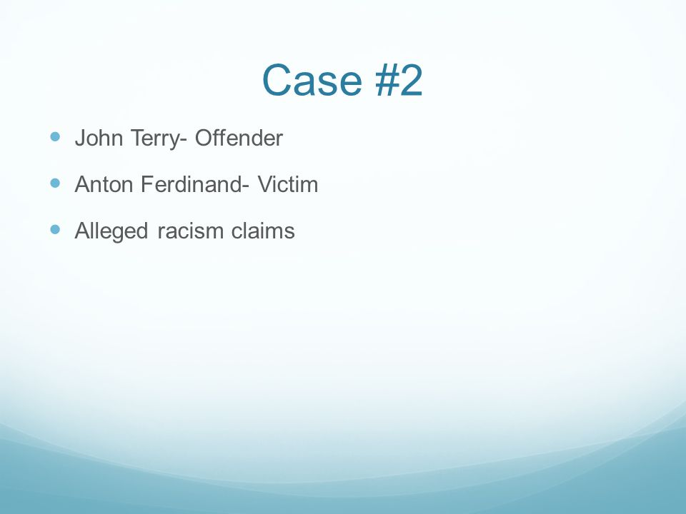 Case #2 John Terry- Offender Anton Ferdinand- Victim Alleged racism claims