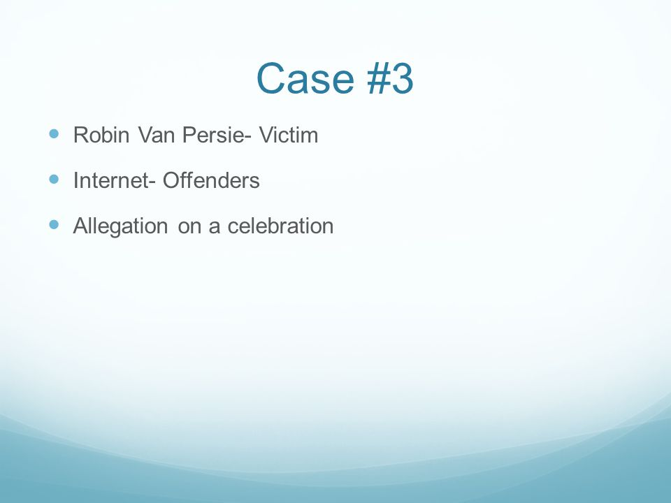 Case #3 Robin Van Persie- Victim Internet- Offenders Allegation on a celebration