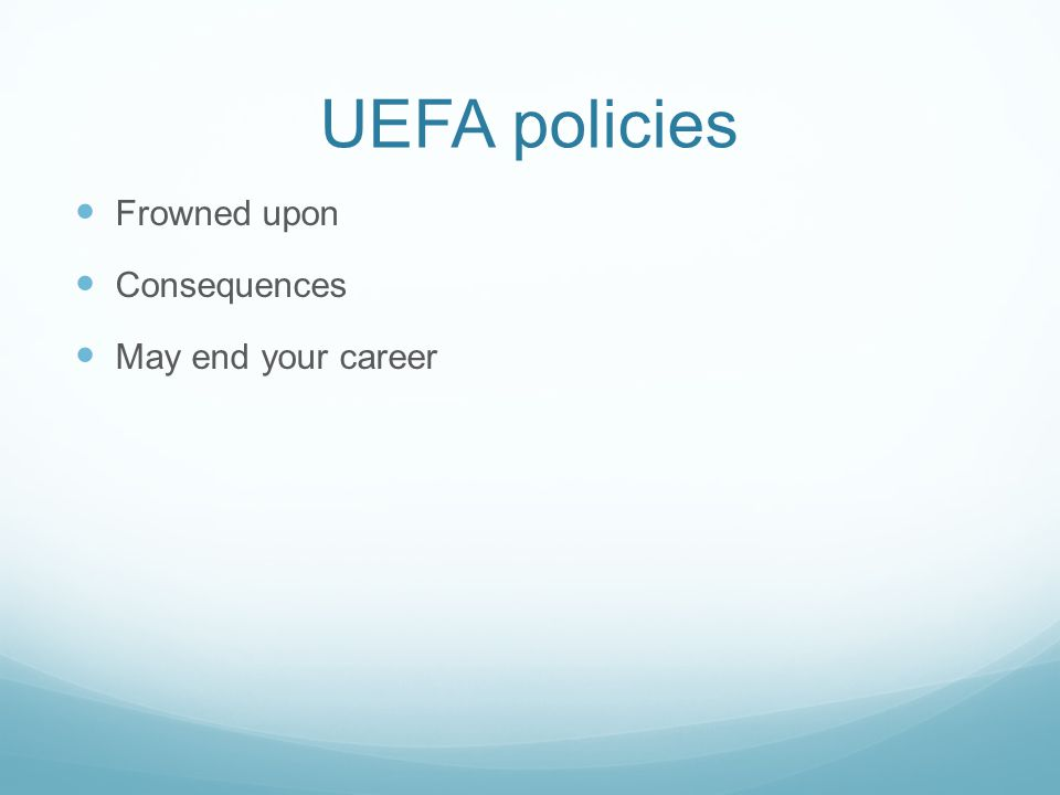UEFA policies Frowned upon Consequences May end your career