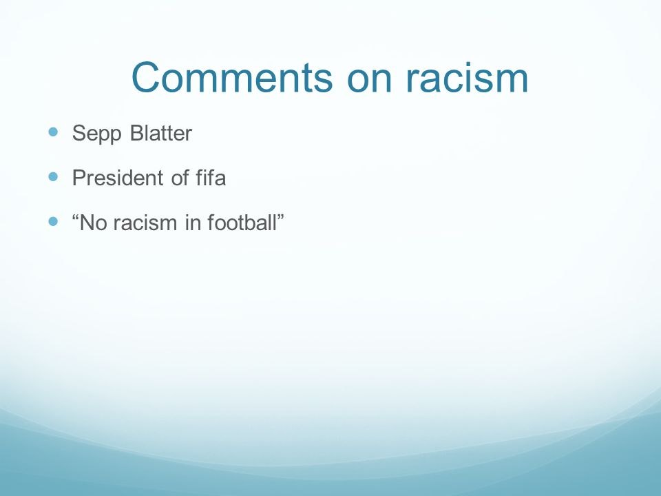 Comments on racism Sepp Blatter President of fifa No racism in football