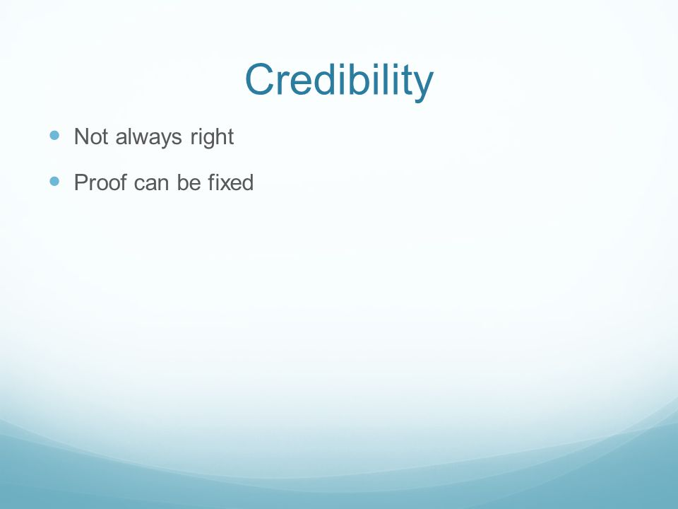 Credibility Not always right Proof can be fixed