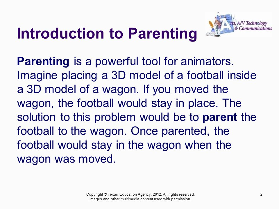 Introduction to Parenting Parenting is a powerful tool for animators.