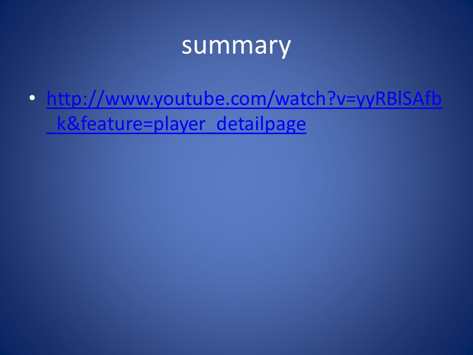 summary http://www.youtube.com/watch v=yyRBlSAfb _k&feature=player_detailpage http://www.youtube.com/watch v=yyRBlSAfb _k&feature=player_detailpage