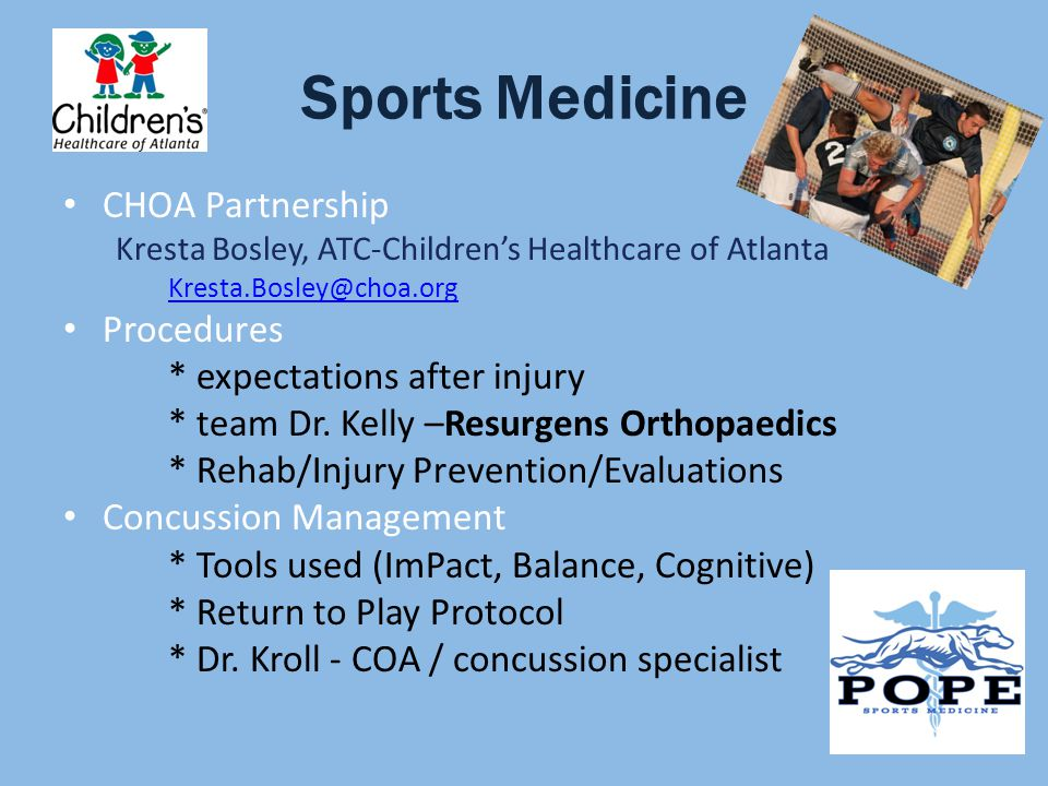 Sports Medicine CHOA Partnership Kresta Bosley, ATC-Childrens Healthcare of Atlanta Procedures * expectations after injury * team Dr.