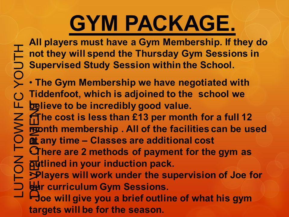 LUTON TOWN FC YOUTH DEVELOPMENT GYM PACKAGE. All players must have a Gym Membership. If they do not they will spend the Thursday Gym Sessions in Super