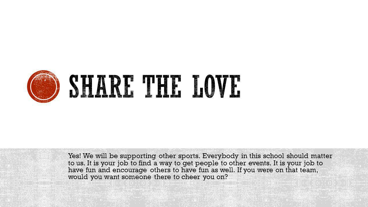 Yes. We will be supporting other sports. Everybody in this school should matter to us.