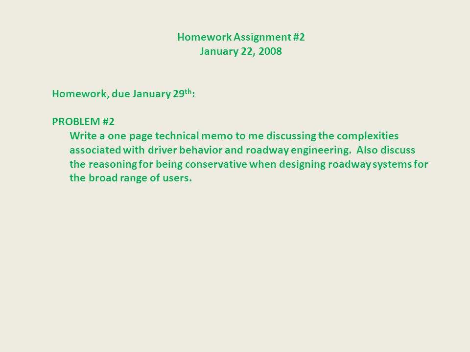Homework Assignment #2 January 22, 2008 Homework, due January 29 th : PROBLEM #2 Write a one page technical memo to me discussing the complexities ass