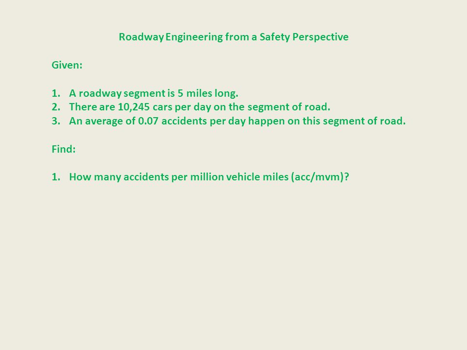 Roadway Engineering from a Safety Perspective Given: 1.A roadway segment is 5 miles long.