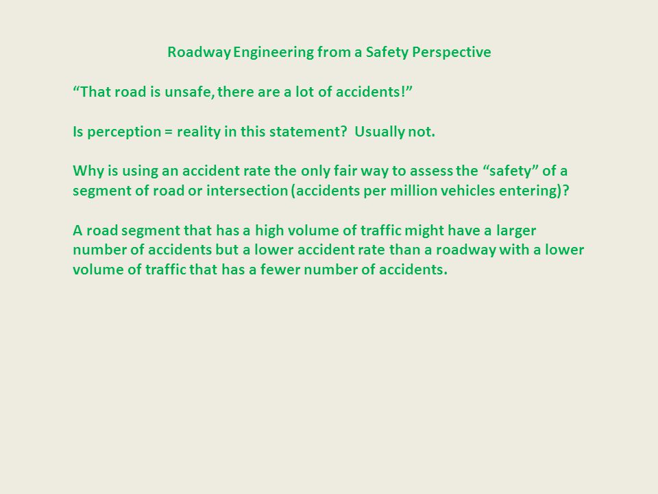 Roadway Engineering from a Safety Perspective That road is unsafe, there are a lot of accidents! Is perception = reality in this statement? Usually no