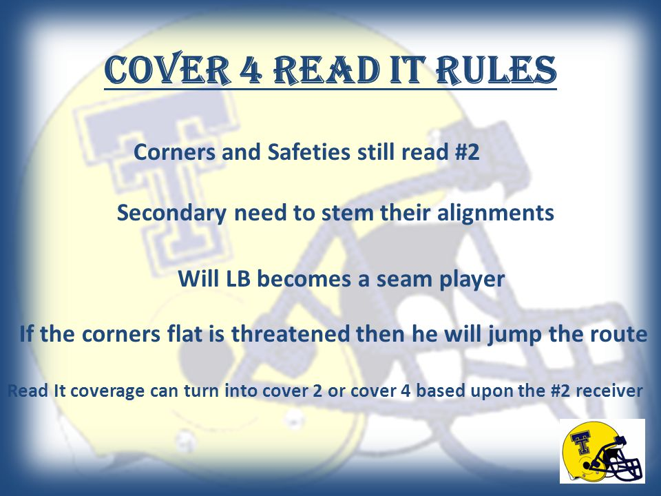 Cover 4 Read it Rules Corners and Safeties still read #2 Secondary need to stem their alignments Will LB becomes a seam player Read It coverage can tu