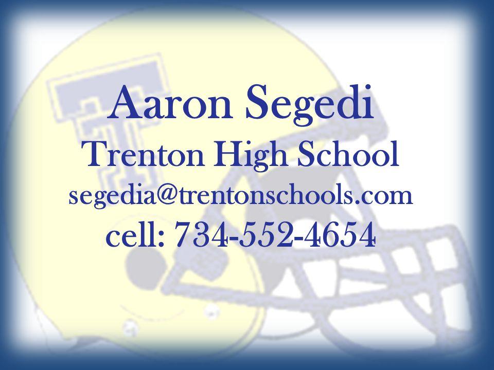 Aaron Segedi Trenton High School segedia@trentonschools.com cell: 734-552-4654