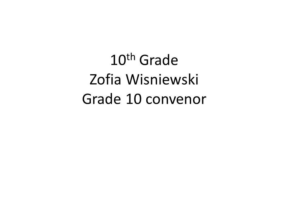 10 th Grade Zofia Wisniewski Grade 10 convenor