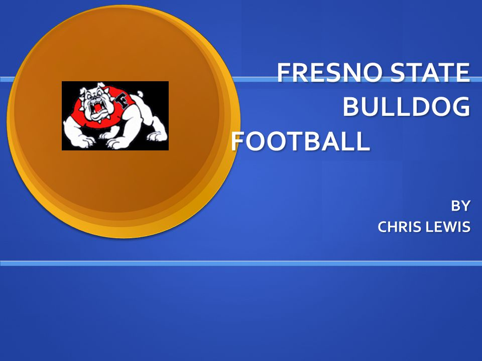 FRESNO STATE BULLDOG FOOTBALL BY CHRIS LEWIS