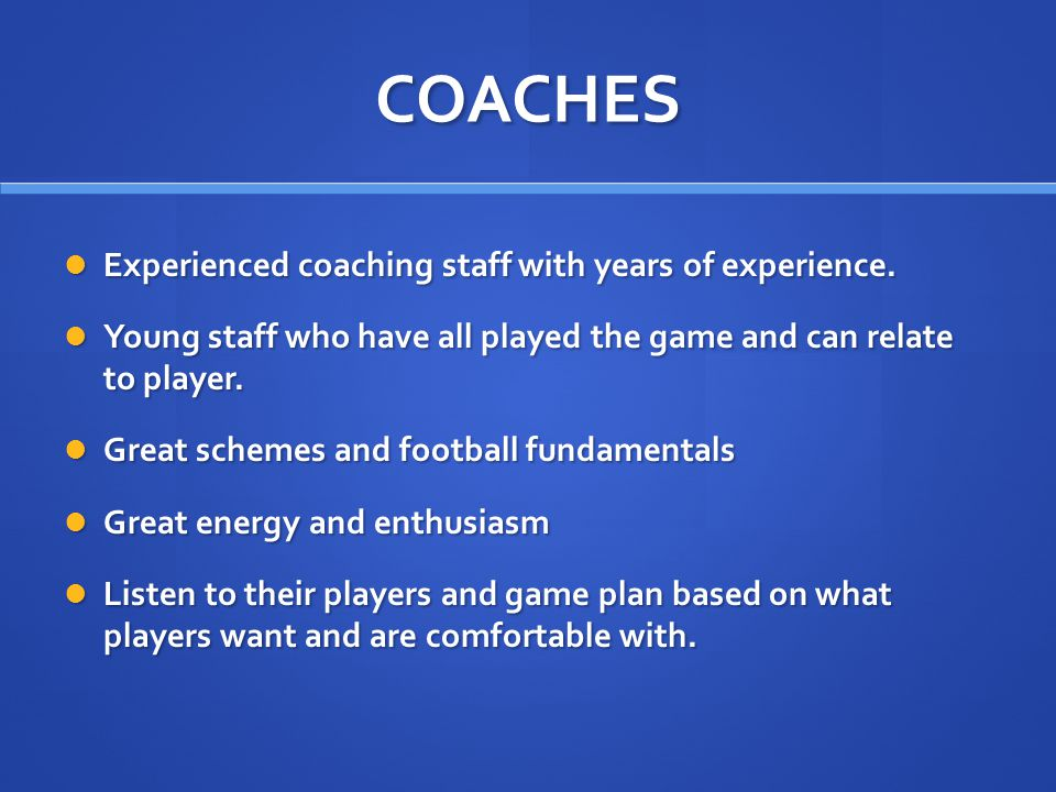 COACHES Experienced coaching staff with years of experience.