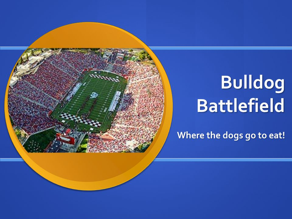 Bulldog Battlefield Where the dogs go to eat!