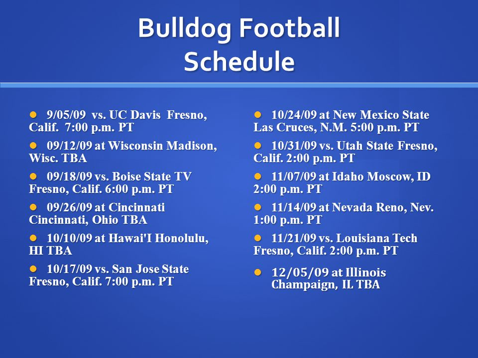 Bulldog Football Schedule 9/05/09 vs.UC Davis Fresno, Calif.