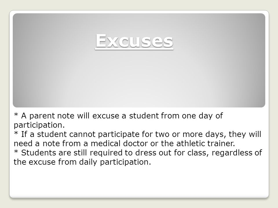 Excuses * A parent note will excuse a student from one day of participation. * If a student cannot participate for two or more days, they will need a
