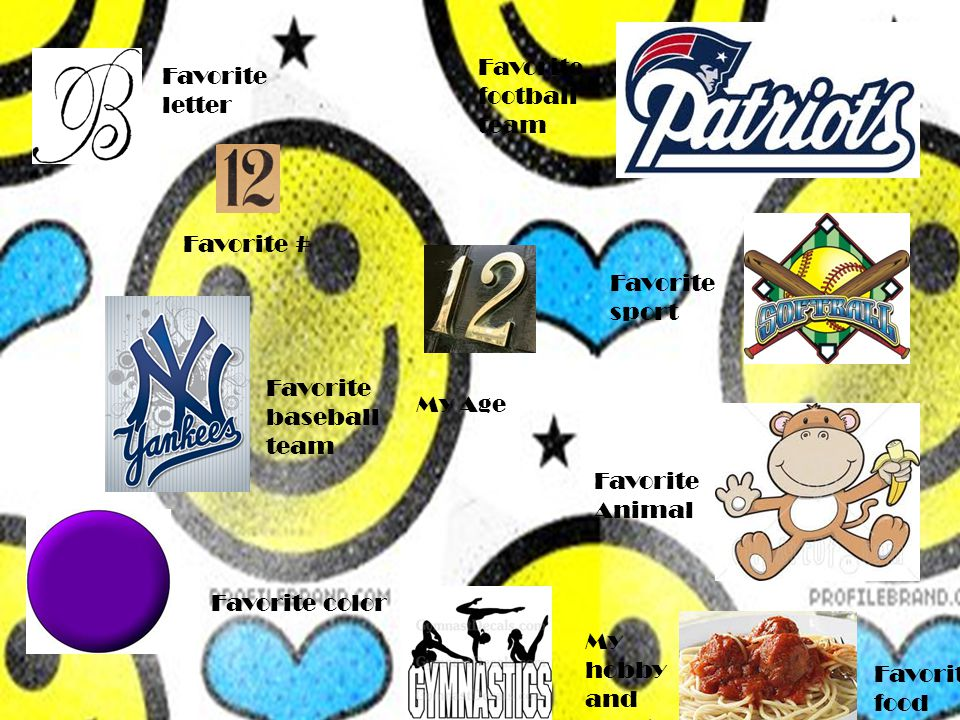 Favorite football team Favorite baseball team Favorite # Favorite letter Favorite sport Favorite Animal My Age Favorite color My hobby and sport Favorite food