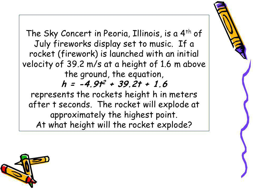 The Sky Concert in Peoria, Illinois, is a 4 th of July fireworks display set to music. If a rocket (firework) is launched with an initial velocity of